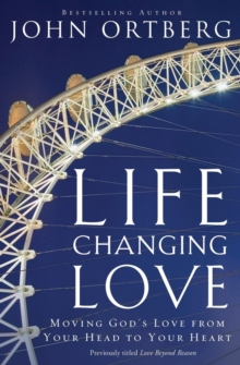 Life-Changing Love : Moving God's Love from Your Head to Your Heart, Paperback / softback Book