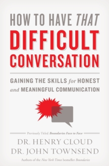 How to Have That Difficult Conversation : Gaining the Skills for Honest and Meaningful Communication, Paperback Book