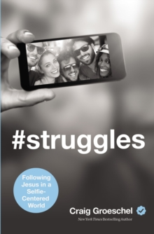 #Struggles : Following Jesus in a Selfie-Centered World, Paperback / softback Book