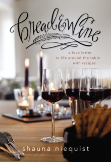 Bread and   Wine : A Love Letter to Life Around the Table with Recipes, Paperback Book