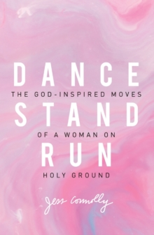 Dance, Stand, Run : The God-Inspired Moves of a Woman on Holy Ground, Paperback / softback Book