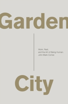 Garden City : Work, Rest, and the Art of Being Human., Paperback Book