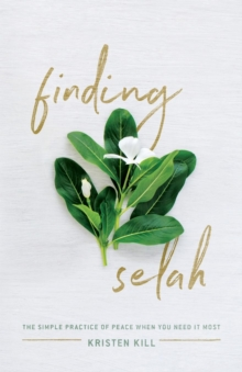 Finding Selah : The Simple Practice of Peace When You Need It Most, Paperback / softback Book