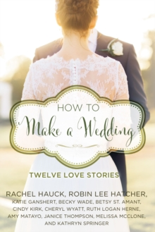 How to Make a Wedding : Twelve Love Stories, EPUB eBook