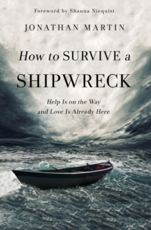 How to Survive a Shipwreck : Help Is on the Way and Love Is Already Here, Paperback Book