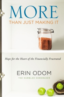 More Than Just Making It : Hope for the Heart of the Financially Frustrated, Paperback / softback Book