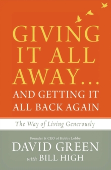 Giving It All Away...and Getting It All Back Again : The Way of Living Generously, Paperback / softback Book