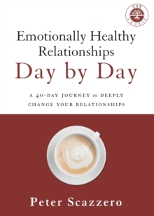 Emotionally Healthy Relationships Day by Day : A 40-Day Journey to Deeply Change Your Relationships, Paperback / softback Book