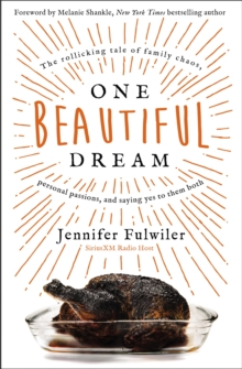 One Beautiful Dream : The Rollicking Tale of Family Chaos, Personal Passions, and Saying Yes to Them Both, Hardback Book