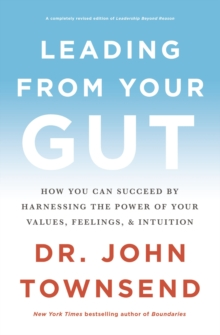 Leading from Your Gut : How You Can Succeed by Harnessing the Power of Your Values, Feelings, and Intuition, Paperback / softback Book