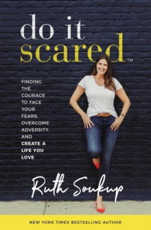Do It Scared : Finding the Courage to Face Your Fears, Overcome Adversity, and Create a Life You Love, Paperback / softback Book