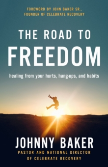 The Road to Freedom : Healing from Your Hurts, Hang-ups, and Habits, Paperback / softback Book