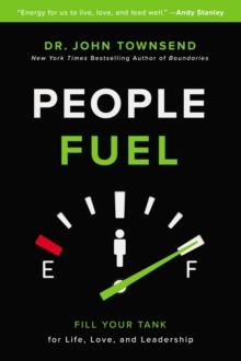 People Fuel : Fill Your Tank for Life, Love, and Leadership, Paperback / softback Book