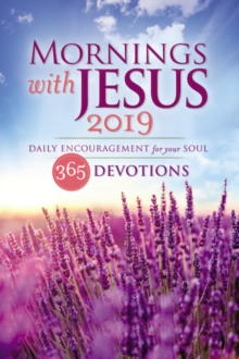 Mornings with Jesus 2019 : Daily Encouragement for Your Soul, Paperback / softback Book