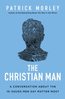 The Christian Man : A Conversation About the 10 Issues Men Say Matter Most, Paperback / softback Book