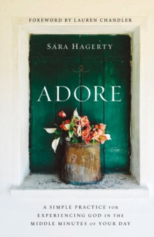 Adore : A Simple Practice for Experiencing God in the Middle Minutes of Your Day, Hardback Book