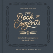 The Book of Comforts : Genuine Encouragement for Hard Times, Hardback Book