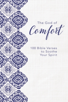 The God of Comfort : 100 Bible Verses to Soothe Your Spirit, Hardback Book