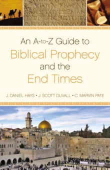 An A-to-Z  Guide to Biblical Prophecy and the End Times, Paperback Book