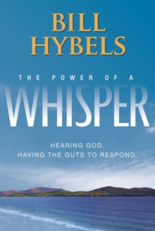 The Power of a Whisper : Hearing God, Having the Guts to Respond, Paperback Book