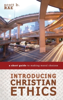 Introducing Christian Ethics : A Short Guide to Making Moral Choices, Paperback Book