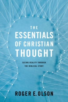 The Essentials of Christian Thought : Seeing Reality through the Biblical Story, Paperback Book