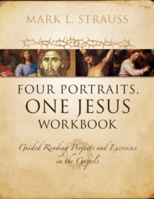 Four Portraits, One Jesus Workbook : Guided Reading Projects and Exercises in the Gospels, Paperback / softback Book