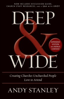 Deep and   Wide : Creating Churches Unchurched People Love to Attend, Paperback / softback Book