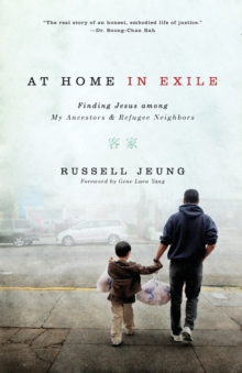 At Home in Exile : Finding Jesus among My Ancestors and Refugee Neighbors, Paperback Book