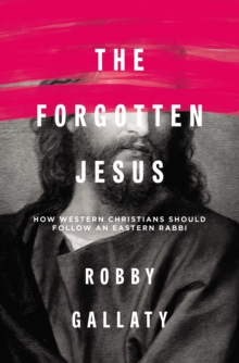 The Forgotten Jesus : How Western Christians Should Follow an Eastern Rabbi, Paperback Book