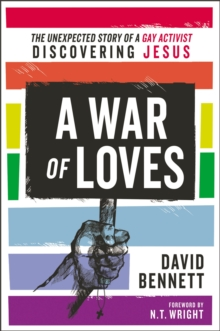 A War of Loves : The Unexpected Story of a Gay Activist Discovering Jesus, Paperback / softback Book