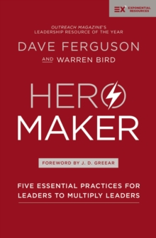 Hero Maker : Five Essential Practices for Leaders to Multiply Leaders, Paperback / softback Book