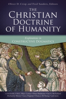 The Christian Doctrine of Humanity : Explorations in Constructive Dogmatics, Paperback / softback Book