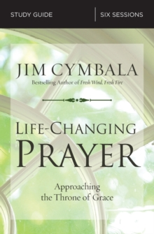 Life-Changing Prayer Study Guide : Approaching the Throne of Grace, Paperback / softback Book