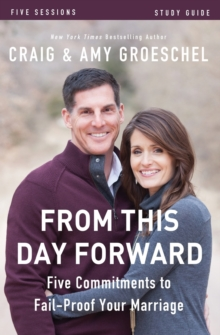 From This Day Forward Study Guide : Five Commitments to Fail-Proof Your Marriage, Paperback / softback Book