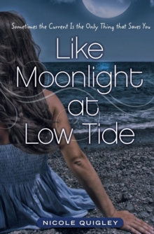 Like Moonlight at Low Tide : Sometimes the Current Is the Only Thing That Saves You, Paperback / softback Book