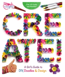 Create! : A Girl's Guide to DIY, Doodles, and Design, Paperback Book