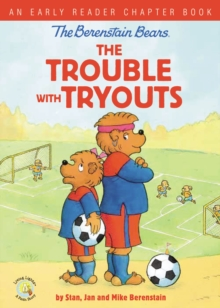 The Berenstain Bears The Trouble with Tryouts : An Early Reader Chapter Book, Hardback Book