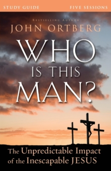 Who Is This Man? Study Guide : The Unpredictable Impact of the Inescapable Jesus, Paperback Book