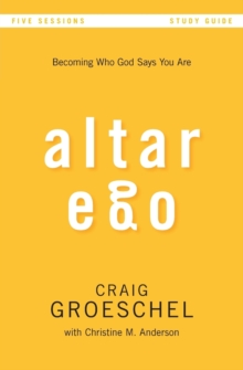 Altar Ego Study Guide : Becoming Who God Says You Are, Paperback / softback Book