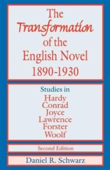 The Transformation of the English Novel, 1890-1930 : Studies in Hardy, Conrad, Joyce, Lawrence, Forster and Woolf, Hardback Book