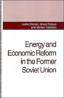 Energy and Economic Reform in the Former Soviet Union : Implications for Production, Consumption and Exports, and for the International Energy Markets, Hardback Book