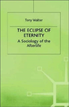 The Eclipse of Eternity : A Sociology of the Afterlife, Hardback Book