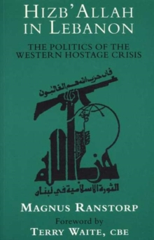 Hizb'Allah in Lebanon : The Politics of the Western Hostage Crisis, Paperback / softback Book