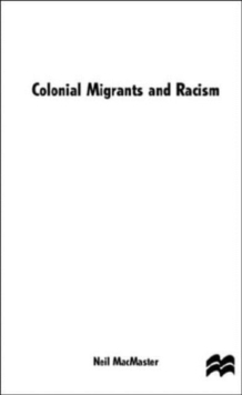 Colonial Migrants and Racism : Algerians in France, 1900-62, Hardback Book