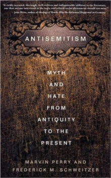 Antisemitism : Myth and Hate from Antiquity to the Present, Hardback Book