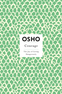 Courage : The Joy of Living Dangerously, Paperback Book