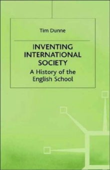 Inventing International Society : A History of the English School, Hardback Book