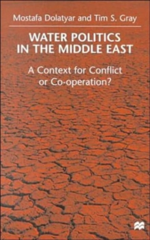 Water Politics in the Middle East : A Context for Conflict or Cooperation?, Hardback Book
