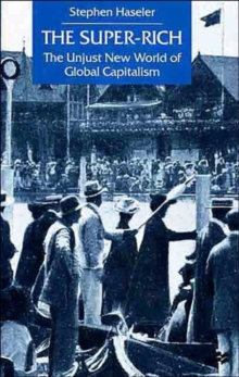 The Super-Rich : The Unjust New World of Global Capitalism, Hardback Book